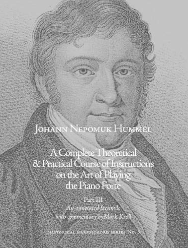 A Complete Theoretical & Practical Course of Instructions on the Art of Playing the Piano Forte: Part III - An Annotated Facsimile (Historical Harpsichord)