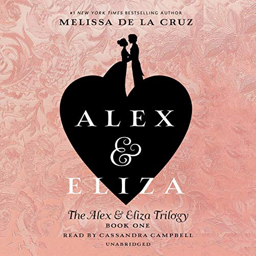 Alex and Eliza     The Alex & Eliza Trilogy              De :                                                                                                                                 Melissa de la Cruz                               Lu par :                                                                                                                                 Cassandra Campbell                      Durée : 9 h et 49 min     Pas de notations     Global 0,0