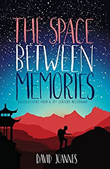 The Space Between Memories: Recollections from a 21st Century Missionary by [David Joannes]