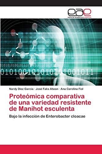 Proteómica comparativa de una variedad resistente de Manihot esculenta: Bajo la infección de Enterobacter cloacae