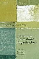 The Working World of International Organizations: Authority, Capacity, Legitimacy