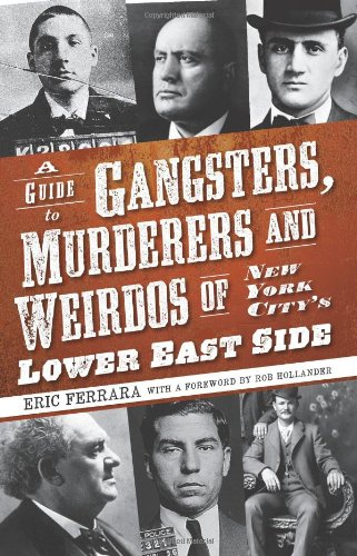 A Guide to Gangsters, Murderers and Weirdos of New York City's Lower East Side