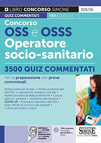 Concorso OSS e OSSS Operatore Socio-Sanitario. 3500 quiz commentati. Con software di simulazione