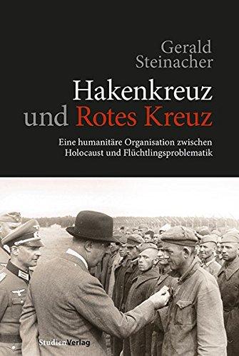 Hakenkreuz und Rotes Kreuz: Eine humanitäre Organisation zwischen Holocaust und Flüchtlingsproblematik: Die humanitäre Organisation zwischen Holocaust und Flüchtlingsproblematik