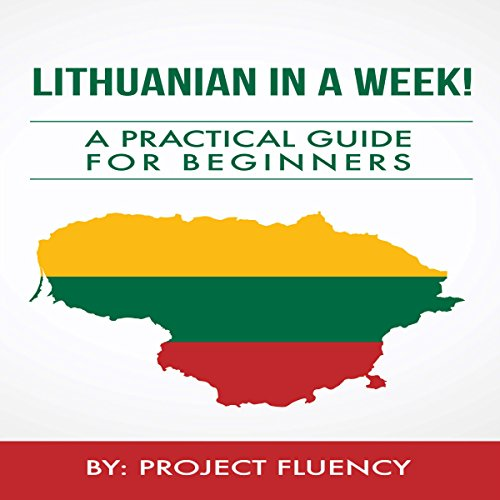 Lithuanian in a Week!: Start Speaking Basic Lithuanian in Less Than 24 Hours: The Ultimate Crash Course for Beginners (Lithuania, Travel Lithuania, Travel Baltic)