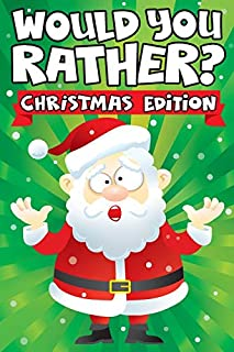 Would you Rather? Christmas Edition: A Fun Family Activity Book for Boys and Girls Ages 6, 7, 8, 9, 10, 11, and 12 Years Old - Stocking Stuffers for ... Christmas Gifts (Stocking Stuffer Ideas)