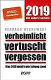 verheimlicht – vertuscht – vergessen 2019: Was 2018 nicht in der Zeitung stand - Gerhard Wisnewski