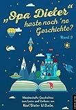 'Opa Dieter' haste noch ne Geschichte - Band 2: Märchenhafte Geschichten zum lesen und vorlesen