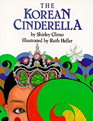 The Korean Cinderella by Shirley Climo, illustrated by Ruth Heller