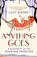 Anything Goes: A Biography of the Roaring Twenties by Lucy Moore(2009-09-01)