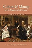 Culture & Money in the Nineteenth Century: Abstracting Economics (Series in Victorian Studies)