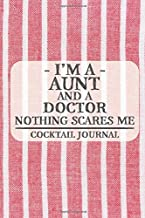 I'm a Aunt and a Doctor Nothing Scares Me Cocktail Journal: Blank Cocktail Journal to Write in for Women, Bartenders, Drink and Alcohol Log, Document ... for Women, Wife, Mom, Aunt (6x9 120 pages)