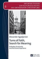 Turns of Faith, Search for Meaning: Orthodox Christianity and Post-Soviet Experience (Erfurter Studien Zur Kulturgeschichte Des Orthodoxen Christentums)