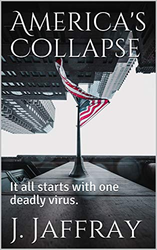 America's Collapse: It all starts with one deadly virus. by [J. Jaffray]