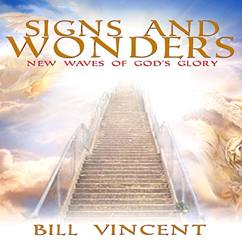 Signs and Wonders     New Waves of God's Glory              By:                                                                                                                                 Bill Vincent                               Narrated by:                                                                                                                                 Matthew Deane                      Length: 41 mins     10 ratings     Overall 4.7