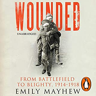 Wounded                   By:                                                                                                                                 Emily Mayhew                               Narrated by:                                                                                                                                 Nigel Anthony                      Length: 8 hrs and 22 mins     27 ratings     Overall 4.9