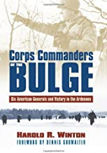 Corps Commanders of the Bulge: Six American Generals and Victory in the Ardennes (Modern War Studies)
