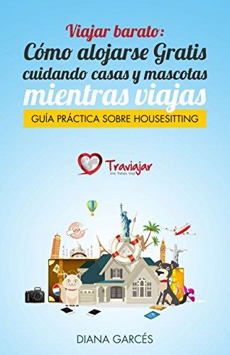 Cómo alojarse cuidando casas y mascotas mientras viajas: (Guía práctica sobre HouseSitting)