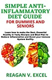 SMPLE ANTI-INFLAMMATORY DIET GUIDE FOR DUMMIES AND SENIORS: Learn how to make the Best, Essential Healthy & Tasty Recipes and Meal Plan to Reduce Inflammation and Boost your Immune System Swiftly.