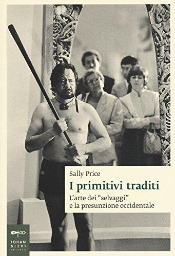 I primitivi traditi. L'arte dei «selvaggi» e la presunzione occidentale