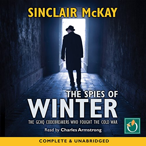 The Spies of Winter     The GCHQ Codebreakers Who Fought the Cold War               By:                                                                                                                                 Sinclair McKay                               Narrated by:                                                                                                                                 Charles Armstrong                      Length: 12 hrs and 2 mins     15 ratings     Overall 4.3