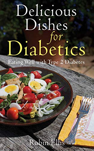 Delicious Dishes For Diabetics Eating Well With Type 2 Diabetes Kindle Edition By Ellis Robin Cookbooks Food
