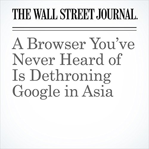 A Browser You've Never Heard of Is Dethroning Google in Asia copertina