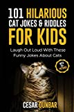 101 Hilarious Cat Jokes & Riddles For Kids: Laugh Out Loud With These Funny Jokes About Cats (WITH 35+ PICTURES)! (Animal Jokes)