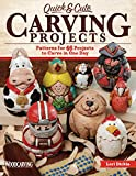 Quick & Cute Carving Projects: Patterns for 46 Projects to Carve in One Day