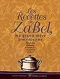Les Recettes de Zabel, ma grand-mère arménienne - Beureks, dolmas, tcheureks et autres délices