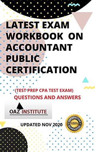 LATEST EXAM WORKBOOK ON ACCOUNTANT PUBLIC CERTIFICATION (TEST PREP CPA TEST EXAM) QUESTIONS AND ANSWERS (English Edition)
