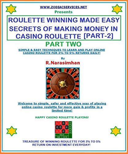 ROULETTE WINNING MADE EASY - PART 2. SECRETS OF WINNING CASINO ROULETTE ONLINE!: TREASURE OF WINNING ROULETTE FOR 3% TO 5% RETURN ON INVESTMENT EVERYDAY! (English Edition)