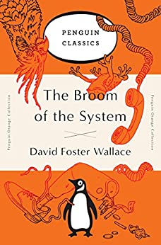 The Broom of the System: A Novel by [David Foster Wallace]