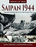 Saipan 1944: The Most Decisive Battle of the Pacific War (Images of War)