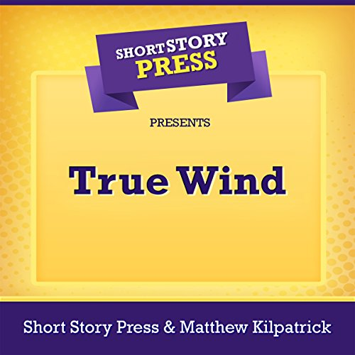 Short Story Press Presents True Wind                   By:                                                                                                                                 Short Story Press,                                                                                        Matthew Kilpatrick                               Narrated by:                                                                                                                                 Scott Allen                      Length: 44 mins     Not rated yet     Overall 0.0