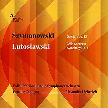 Szymanowski: Concert Overture, Op. 12 - Lutosławski: Cello Concerto & Symphony No. 4