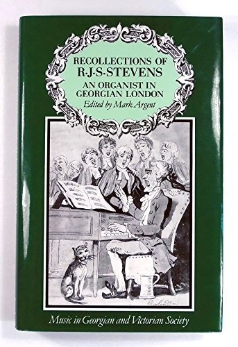 Recollections of R.J.S. Stevens: An Organist in Georgian London (Music in Georgian & Victorian Society)