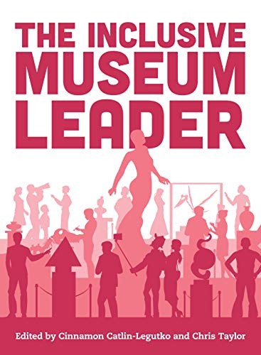 Compare Textbook Prices for The Inclusive Museum Leader American Alliance of Museums Annotated Edition ISBN 9781538152256 by Catlin-Legutko, Cinnamon,Taylor, Chris