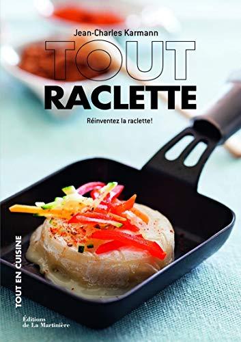 Tout raclette - Réinventez la raclette ! (Tout en cuisine)