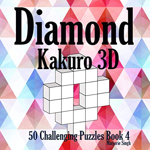 Diamond Kakuro 3D 50 Challenging Puzzles Book 4: Cross Sums Math Puzzles for Kids Adults Senior