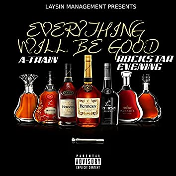 Everything Will Be Good (feat. A-Train & Rockstar Evening)