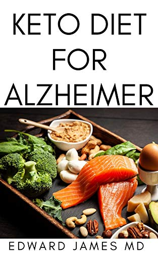 KETO DIET FOR ALZHEIMER: The Ultimate Guide To Using Keto Diet For Alzheimer With Meal Plan (English Edition)