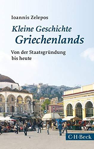 Kleine Geschichte Griechenlands: Von der Staatsgründung bis heute