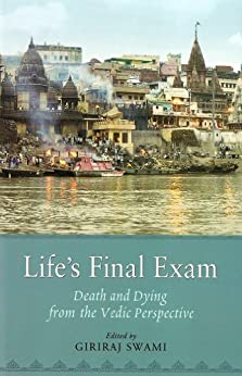 Life's Final Exam: Death and Dying from the Vedic Perspective by [Giriraj Swami, Porter Storey]