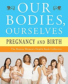 Our Bodies, Ourselves: Pregnancy and Birth by [Boston Women's Health Book Collective, Judy Norsigian]