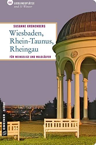 Wiesbaden - Rhein-Taunus - Rheingau: 66 Lieblingsplätze und 11 Winzer (Lieblingsplätze im GMEINER-Verlag): 66 Lieblingsplätze und 11 Winzer, die Sie besucht haben müssen!