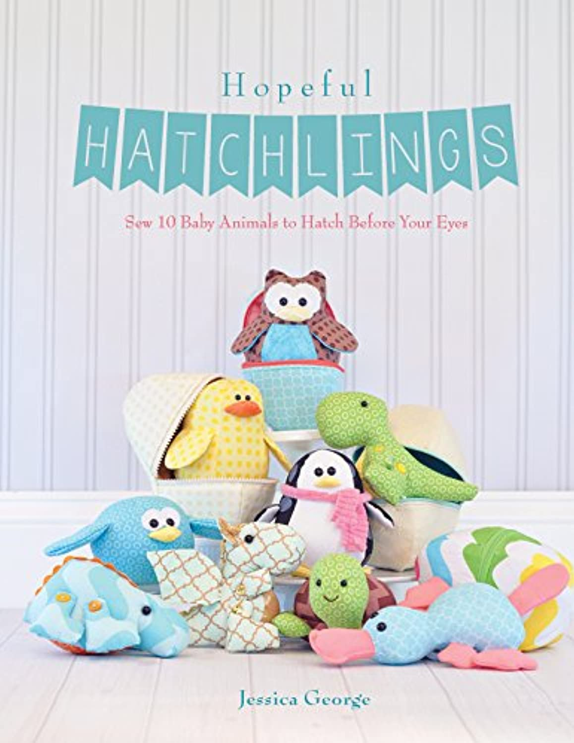 Hopeful Hatchlings Sewing Pattern Book
