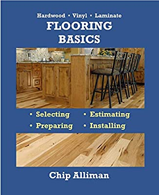 Flooring Basics — Hardwood • Vinyl • Laminate: Selecting • Estimating • Preparing • Installing