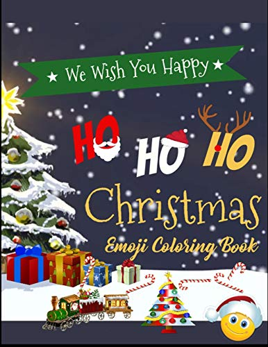 we wish you happy ho ho ho Christmas Emoji Coloring Book: 100+ Awesome Festive Pages of Christmas Holiday Emoji Stuff Coloring & Fun Activities for Kids, Girls, Boys, Teens & Adults