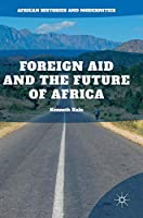 Foreign Aid and the Future of Africa (African Histories and Modernities)